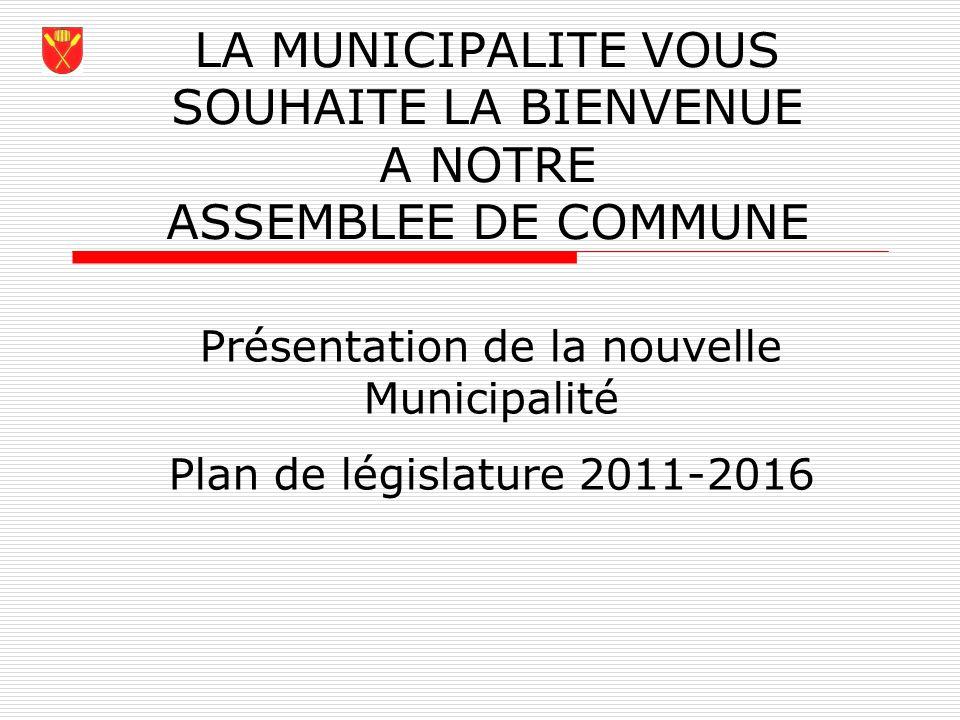 LA MUNICIPALITE VOUS SOUHAITE LA BIENVENUE A NOTRE ASSEMBLEE DE COMMUNE Présentation de la nouvelle Municipalité Plan de législature 2011-2016