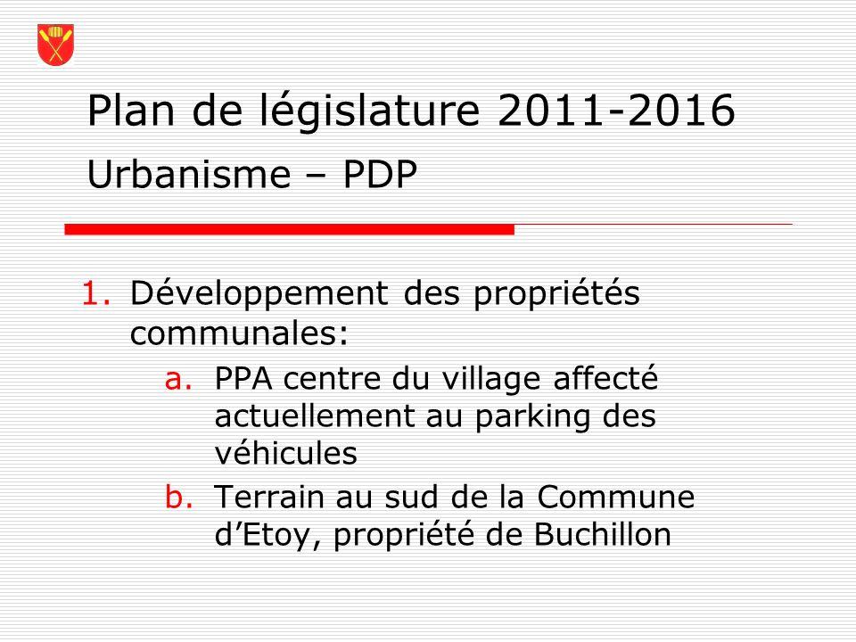 Plan de législature 2011-2016 1.Développement des propriétés communales: a.PPA centre du village affecté actuellement au parking des véhicules b.Terra