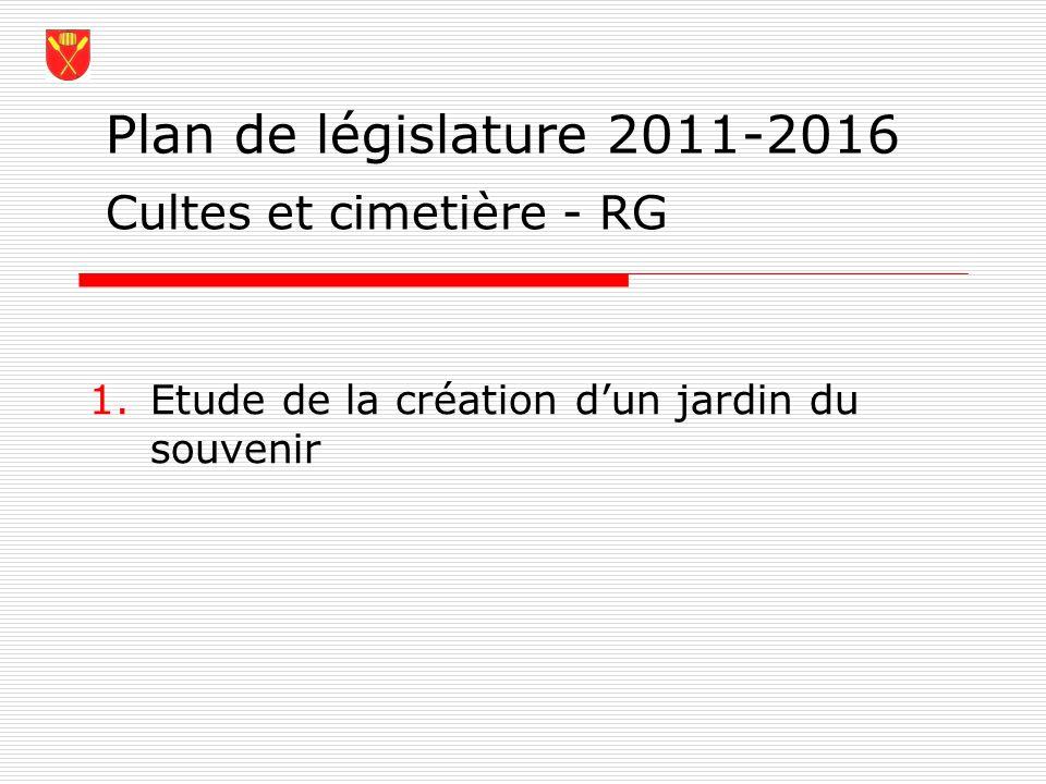 Plan de législature 2011-2016 Cultes et cimetière - RG 1.Etude de la création dun jardin du souvenir