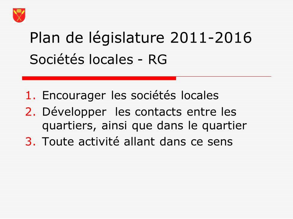 Plan de législature 2011-2016 1.Encourager les sociétés locales 2.Développer les contacts entre les quartiers, ainsi que dans le quartier 3.Toute acti