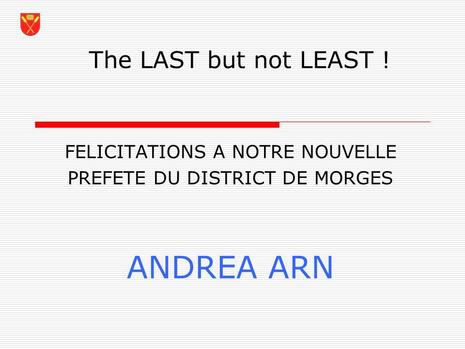 The LAST but not LEAST ! FELICITATIONS A NOTRE NOUVELLE PREFETE DU DISTRICT DE MORGES ANDREA ARN