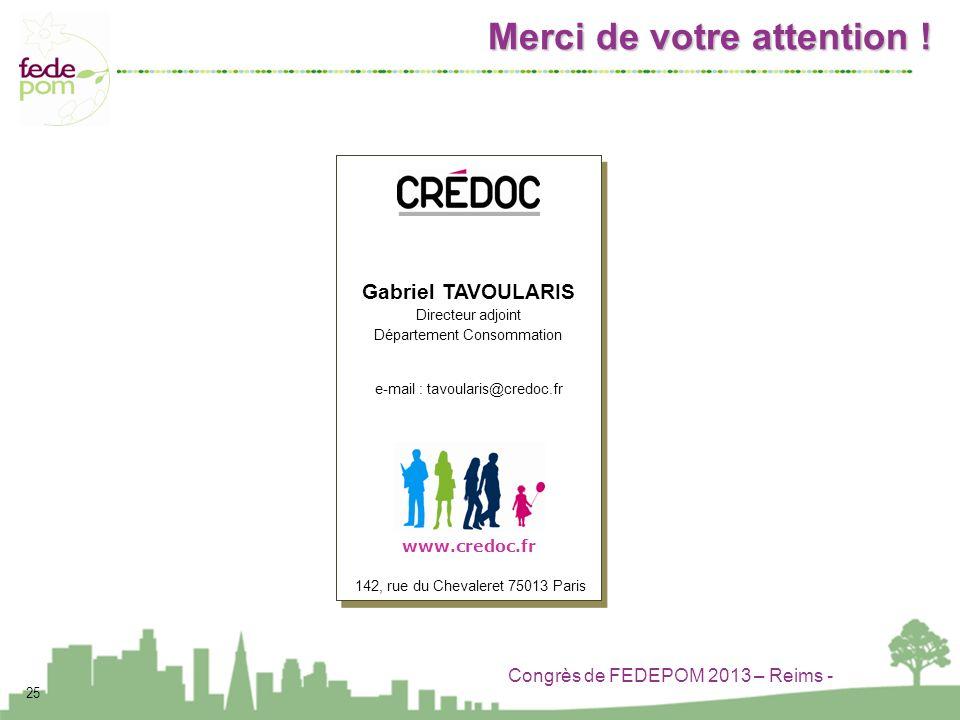 Congrès de FEDEPOM 2013 – Reims - Gabriel TAVOULARIS Directeur adjoint Département Consommation e-mail : tavoularis@credoc.fr 142, rue du Chevaleret 7