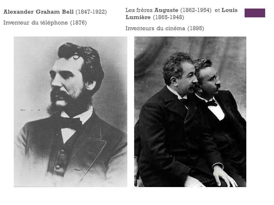 Alexander Graham Bell (1847-1922) Inventeur du téléphone (1876) Les frères Auguste (1862-1954) et Louis Lumière (1865-1948) Inventeurs du cinéma (1895