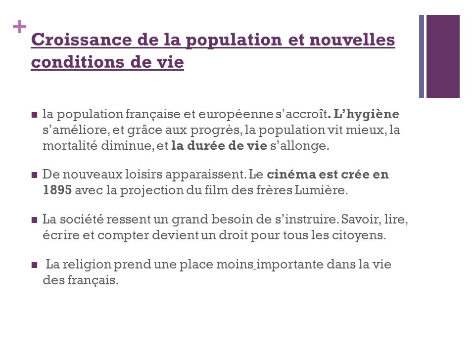 + Croissance de la population et nouvelles conditions de vie la population française et européenne saccroît. Lhygiène saméliore, et grâce aux progrès,