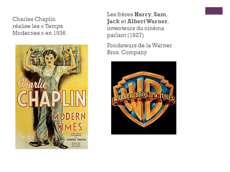 Charles Chaplin réalise les « Temps Modernes » en 1936 Les frères Harry, Sam, Jack et Albert Warner, inventeurs du cinéma parlant (1927) Fondateurs de