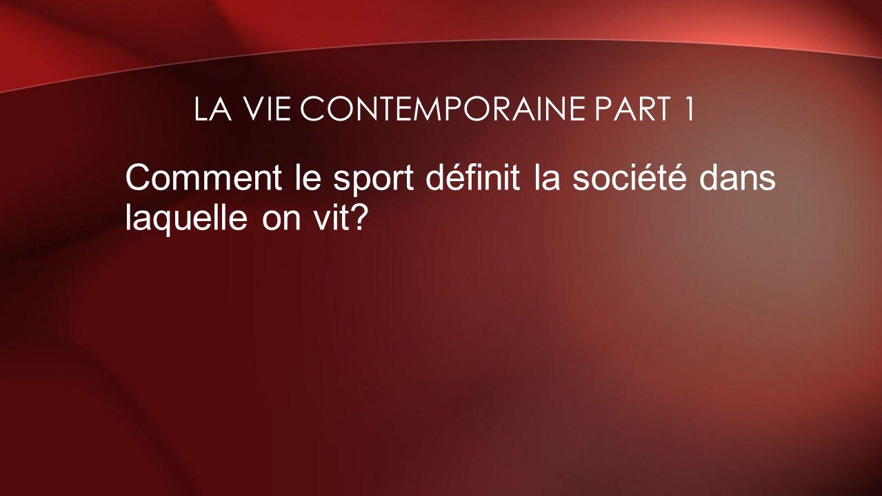 Comment le sport définit la société dans laquelle on vit? LA VIE CONTEMPORAINE PART 1