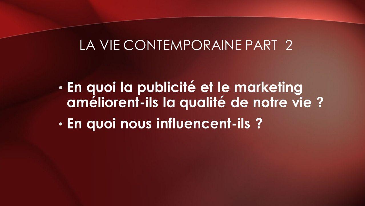 En quoi la publicité et le marketing améliorent-ils la qualité de notre vie ? En quoi nous influencent-ils ? LA VIE CONTEMPORAINE PART 2
