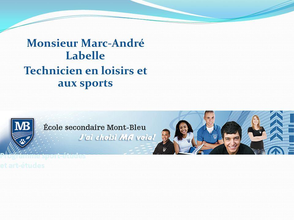 Programme sport-études et art-études Monsieur Marc-André Labelle Technicien en loisirs et aux sports