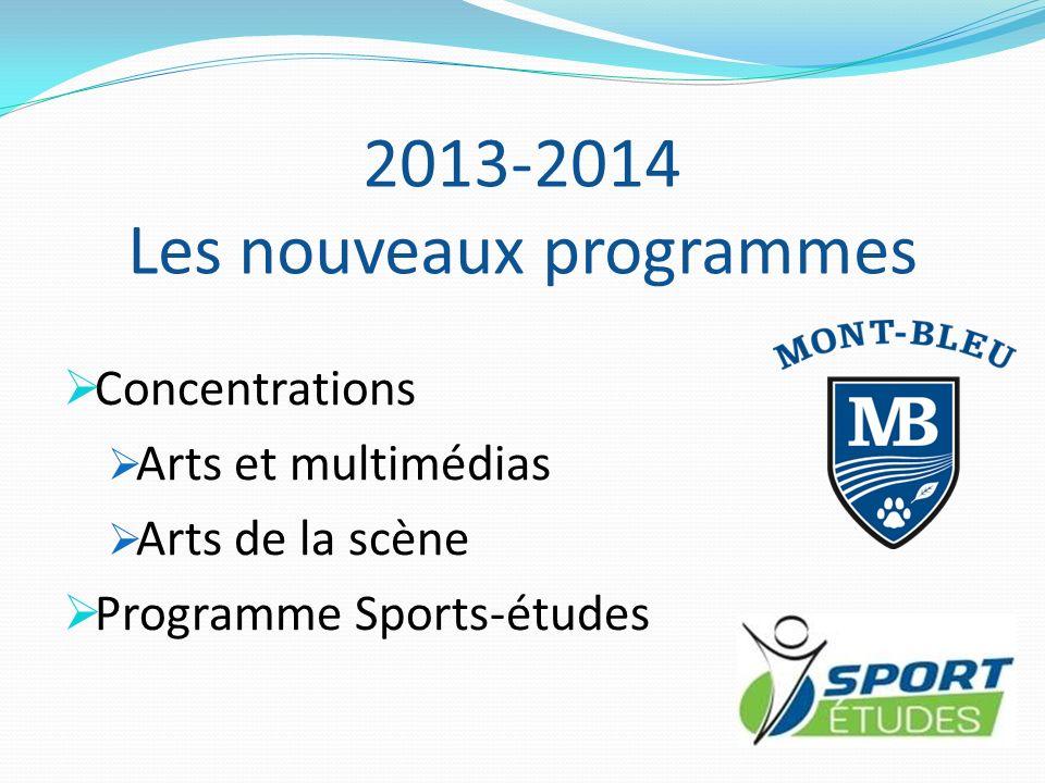 2013-2014 Les nouveaux programmes Concentrations Arts et multimédias Arts de la scène Programme Sports-études