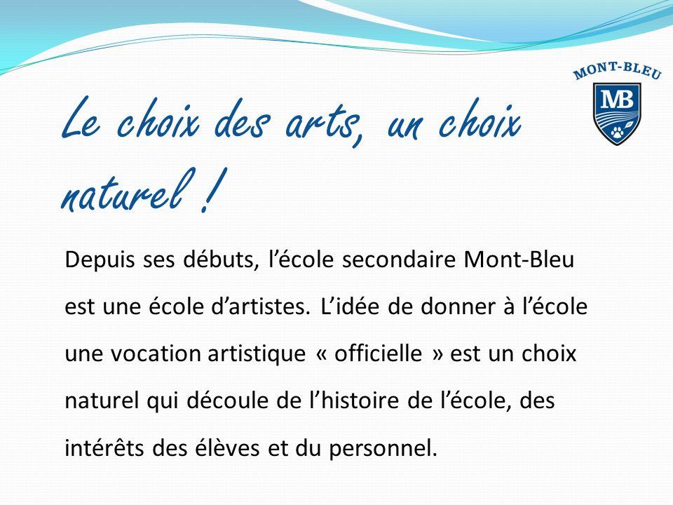 Le choix des arts, un choix naturel ! Depuis ses débuts, lécole secondaire Mont-Bleu est une école dartistes. Lidée de donner à lécole une vocation ar
