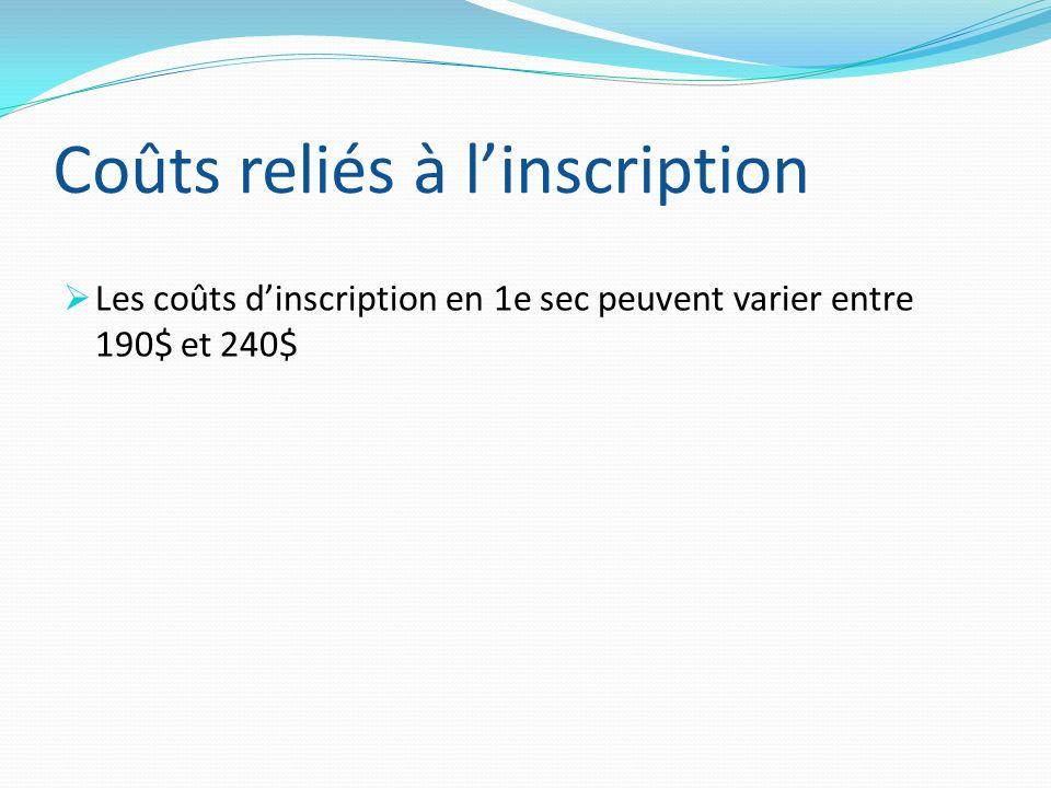 Coûts reliés à linscription Les coûts dinscription en 1e sec peuvent varier entre 190$ et 240$