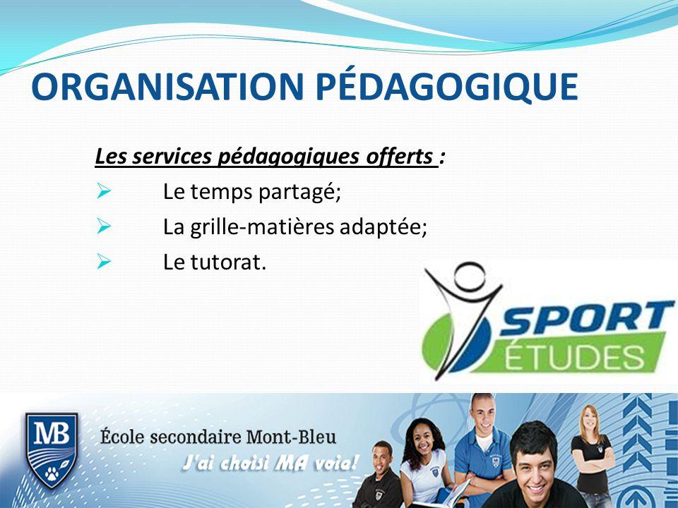 ORGANISATION PÉDAGOGIQUE Les services pédagogiques offerts : Le temps partagé; La grille-matières adaptée; Le tutorat.