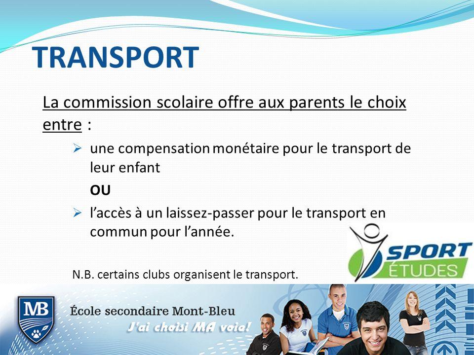 TRANSPORT La commission scolaire offre aux parents le choix entre : une compensation monétaire pour le transport de leur enfant OU laccès à un laissez-passer pour le transport en commun pour lannée.