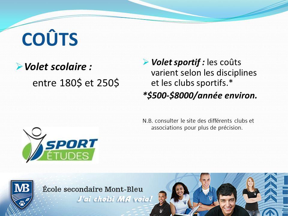 COÛTS Volet scolaire : entre 180$ et 250$ Volet sportif : les coûts varient selon les disciplines et les clubs sportifs.* *$500-$8000/année environ. N