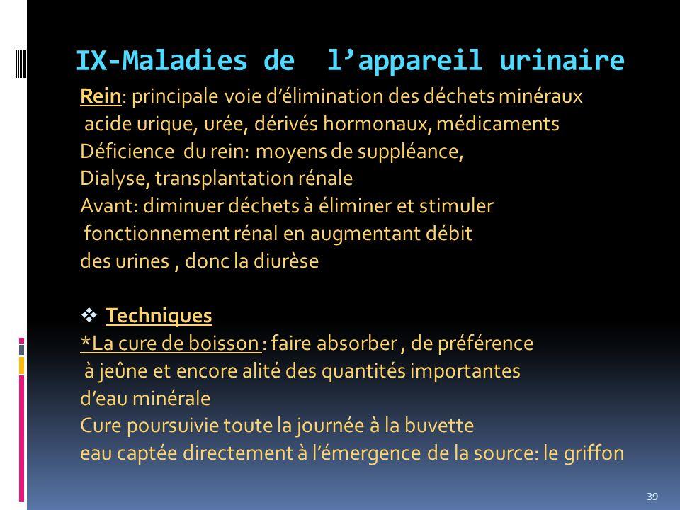 IX-Maladies de lappareil urinaire Rein: principale voie délimination des déchets minéraux acide urique, urée, dérivés hormonaux, médicaments Déficienc