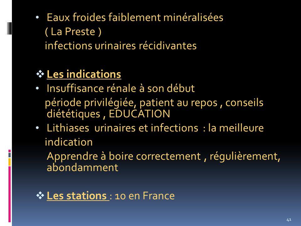 Eaux froides faiblement minéralisées ( La Preste ) infections urinaires récidivantes Les indications Insuffisance rénale à son début période privilégi