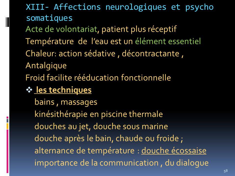 XIII- Affections neurologiques et psycho somatiques Acte de volontariat, patient plus réceptif Température de leau est un élément essentiel Chaleur: a