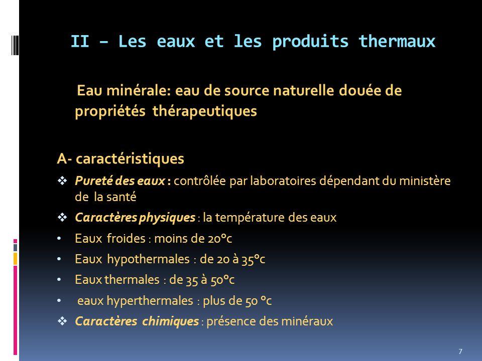 II – Les eaux et les produits thermaux Eau minérale: eau de source naturelle douée de propriétés thérapeutiques A- caractéristiques Pureté des eaux :