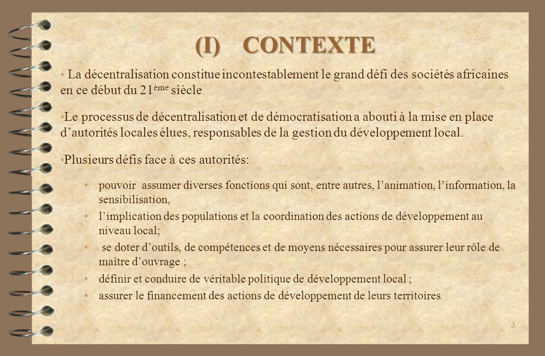 (I)CONTEXTE La décentralisation constitue incontestablement le grand défi des sociétés africaines en ce début du 21 ème siècle.