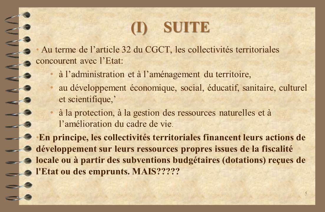 (I) SUITE Au terme de larticle 32 du CGCT, les collectivités territoriales concourent avec lEtat: à ladministration et à laménagement du territoire, au développement économique, social, éducatif, sanitaire, culturel et scientifique, à la protection, à la gestion des ressources naturelles et à lamélioration du cadre de vie.