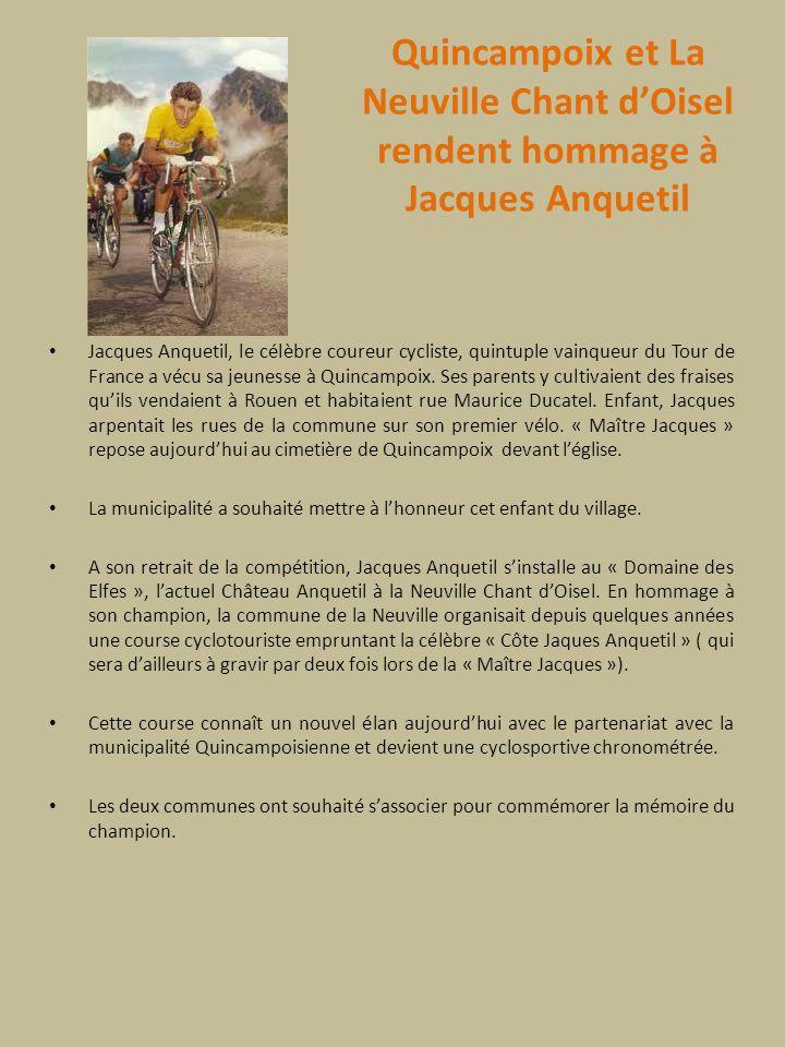 Quincampoix et La Neuville Chant dOisel rendent hommage à Jacques Anquetil Jacques Anquetil, le célèbre coureur cycliste, quintuple vainqueur du Tour