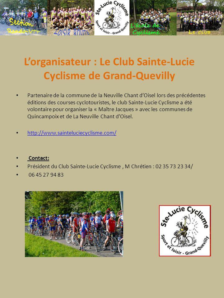 Lorganisateur : Le Club Sainte-Lucie Cyclisme de Grand-Quevilly Partenaire de la commune de la Neuville Chant dOisel lors des précédentes éditions des