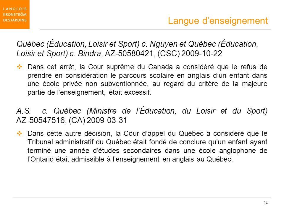 14 Québec (Éducation, Loisir et Sport) c. Nguyen et Québec (Éducation, Loisir et Sport) c. Bindra, AZ-50580421, (CSC) 2009-10-22 Dans cet arrêt, la Co