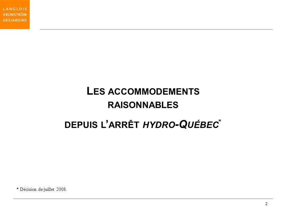2 L ES ACCOMMODEMENTS RAISONNABLES DEPUIS L ARRÊT HYDRO -Q UÉBEC * * Décision de juillet 2008.