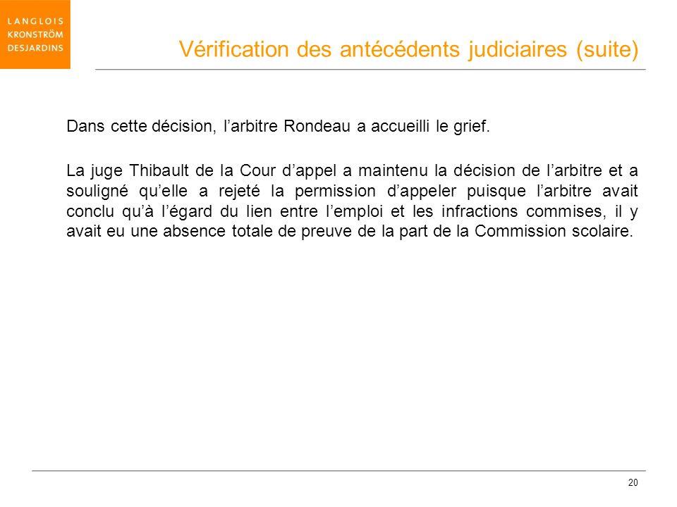 20 Dans cette décision, larbitre Rondeau a accueilli le grief. La juge Thibault de la Cour dappel a maintenu la décision de larbitre et a souligné que