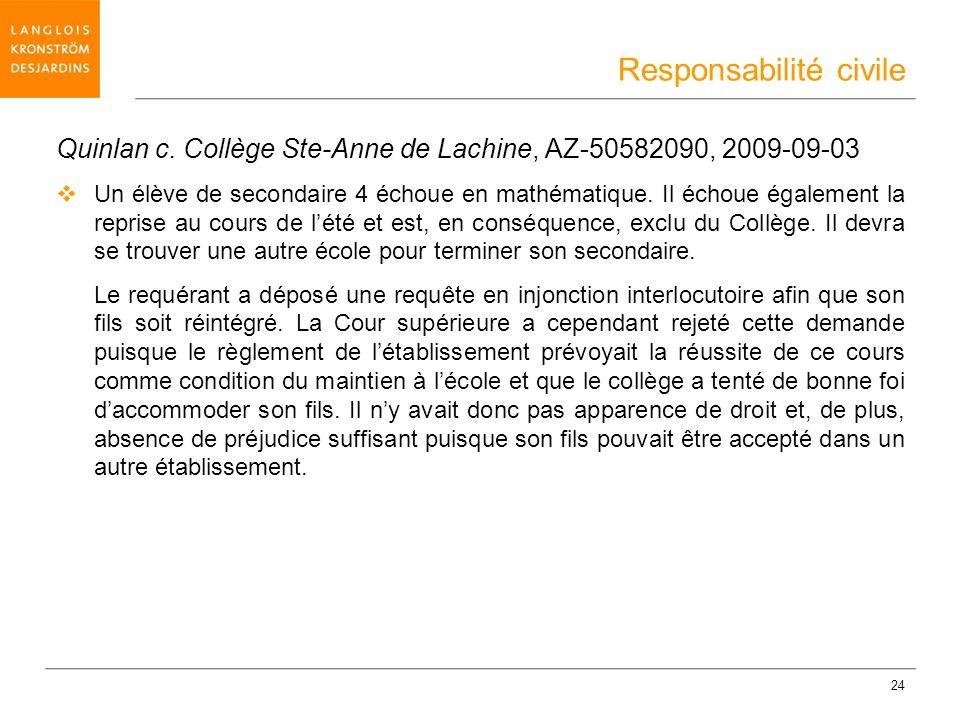 24 Quinlan c. Collège Ste-Anne de Lachine, AZ-50582090, 2009-09-03 Un élève de secondaire 4 échoue en mathématique. Il échoue également la reprise au