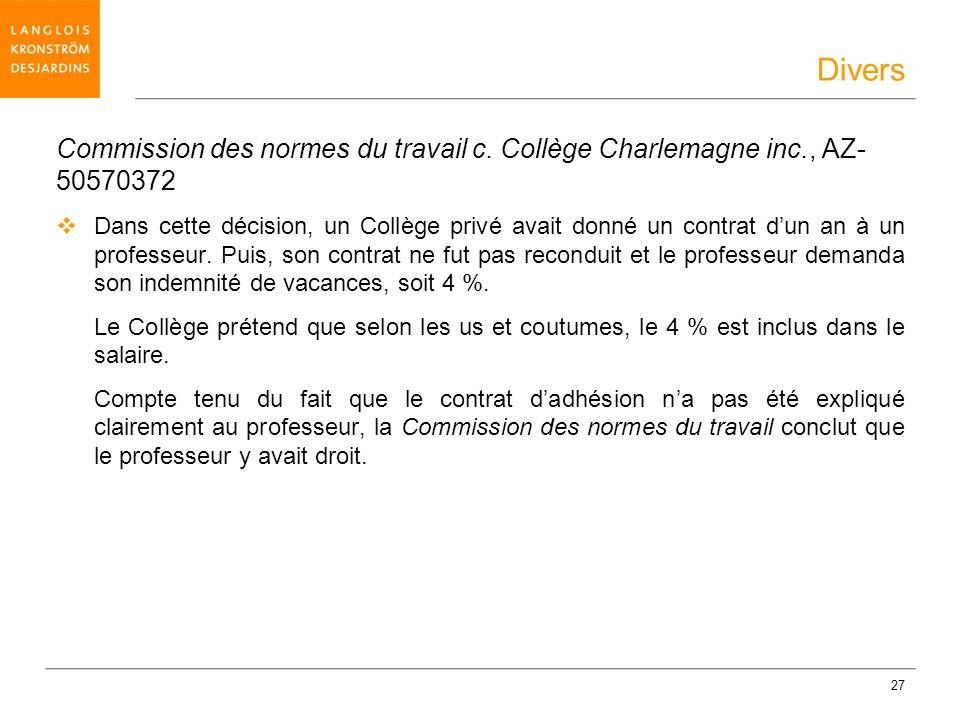 27 Commission des normes du travail c. Collège Charlemagne inc., AZ- 50570372 Dans cette décision, un Collège privé avait donné un contrat dun an à un