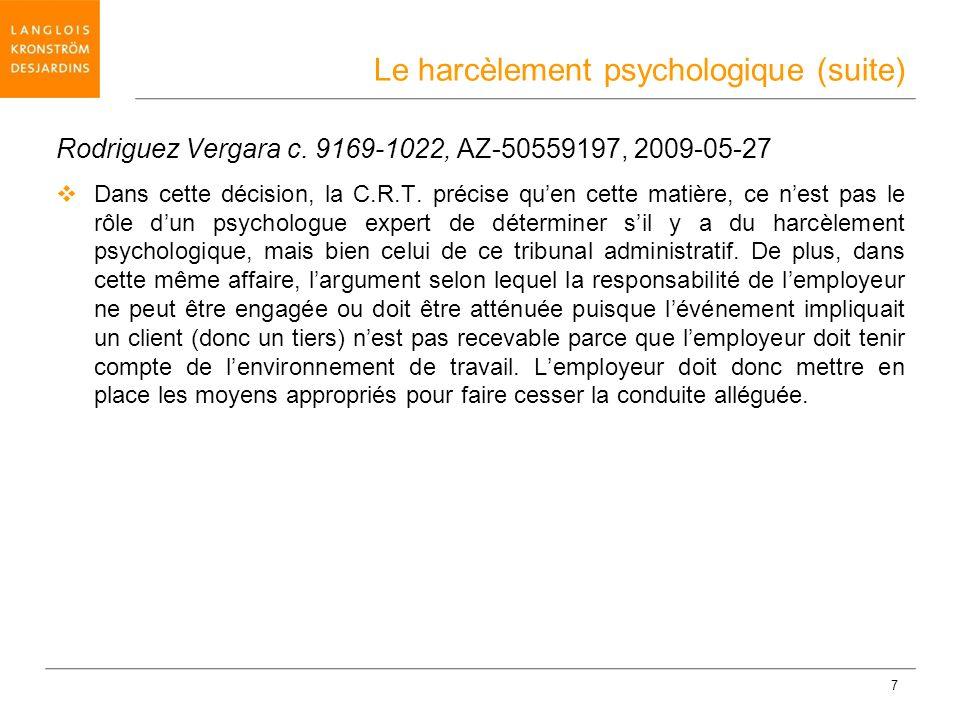 7 Rodriguez Vergara c. 9169-1022, AZ-50559197, 2009-05-27 Dans cette décision, la C.R.T. précise quen cette matière, ce nest pas le rôle dun psycholog