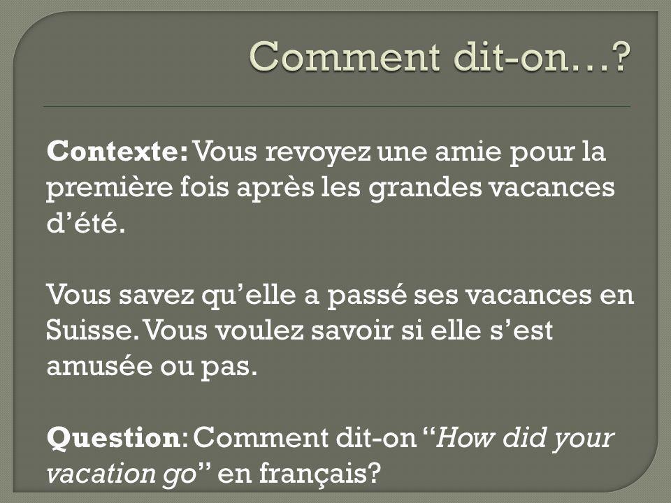 Réponse: En français, on dit… Comment se sont passées tes vacances.