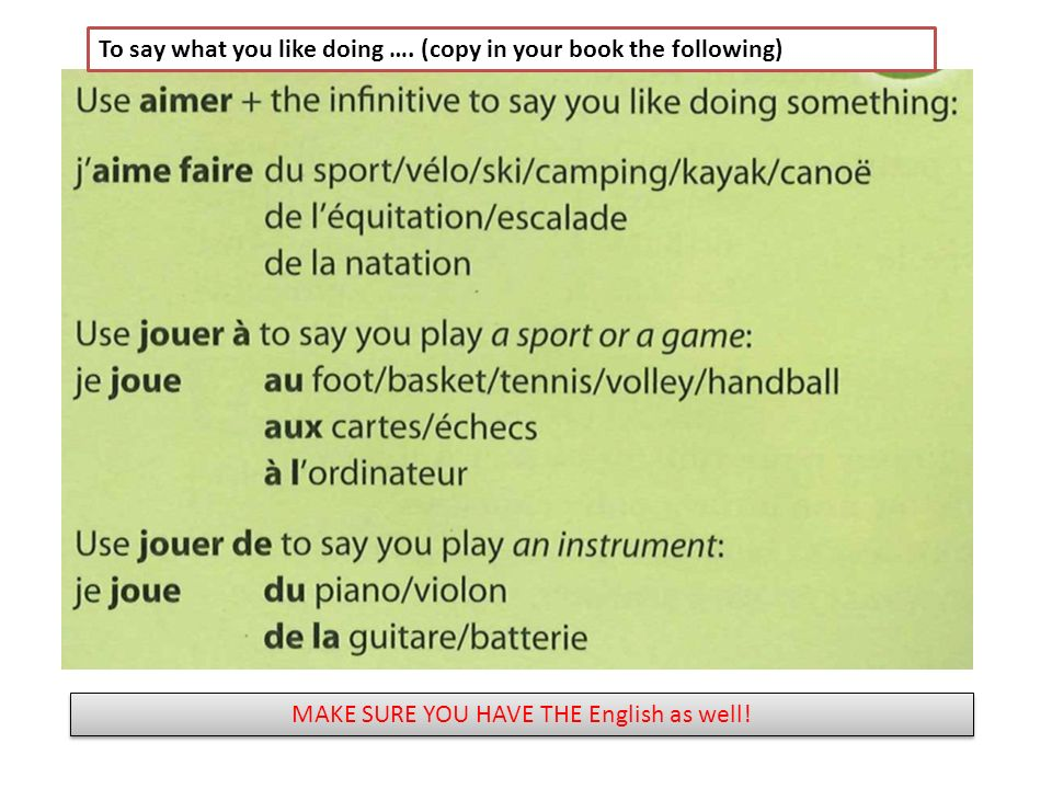 To say what you like doing …. (copy in your book the following) MAKE SURE YOU HAVE THE English as well!