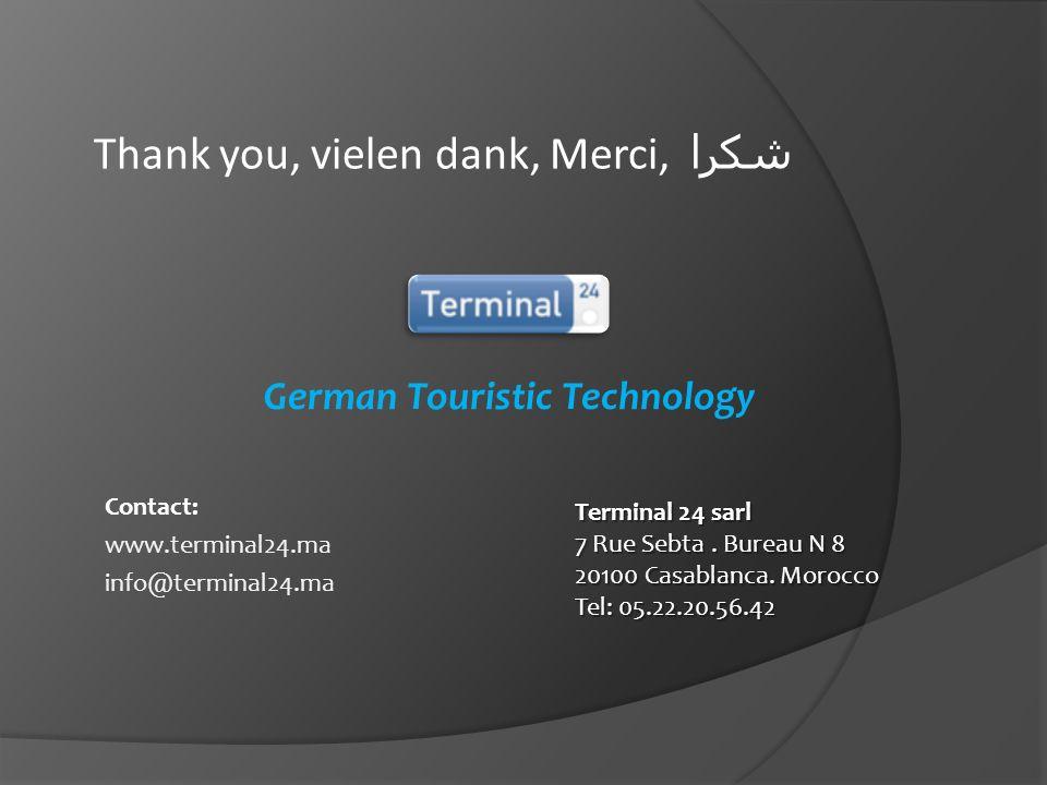 Contact: www.terminal24.ma info@terminal24.ma German Touristic Technology Terminal 24 sarl 7 Rue Sebta. Bureau N 8 20100 Casablanca. Morocco Tel: 05.2