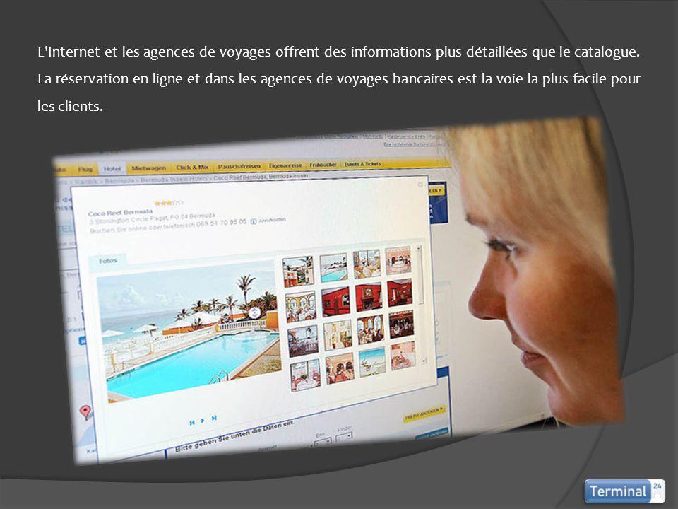 L'Internet et les agences de voyages offrent des informations plus détaillées que le catalogue. La réservation en ligne et dans les agences de voyages
