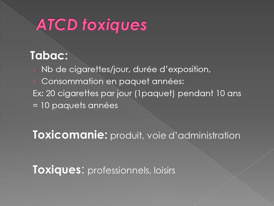 Tabac: Nb de cigarettes/jour, durée dexposition, Consommation en paquet années: Ex: 20 cigarettes par jour (1paquet) pendant 10 ans = 10 paquets année