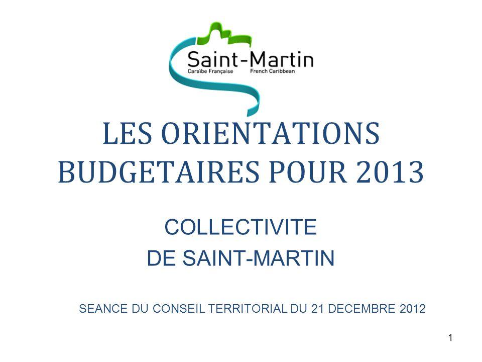 1 LES ORIENTATIONS BUDGETAIRES POUR 2013 COLLECTIVITE DE SAINT-MARTIN SEANCE DU CONSEIL TERRITORIAL DU 21 DECEMBRE 2012