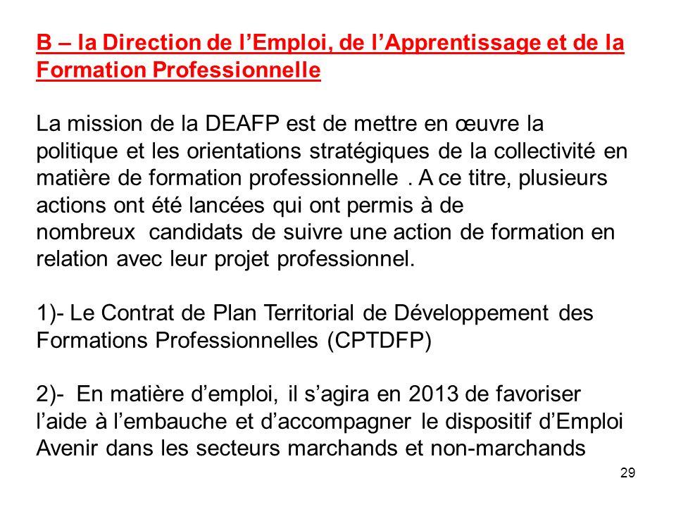 29 B – la Direction de lEmploi, de lApprentissage et de la Formation Professionnelle La mission de la DEAFP est de mettre en œuvre la politique et les