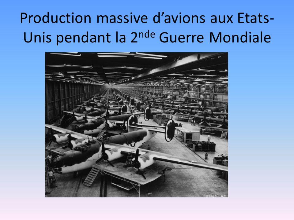 Production massive davions aux Etats- Unis pendant la 2 nde Guerre Mondiale