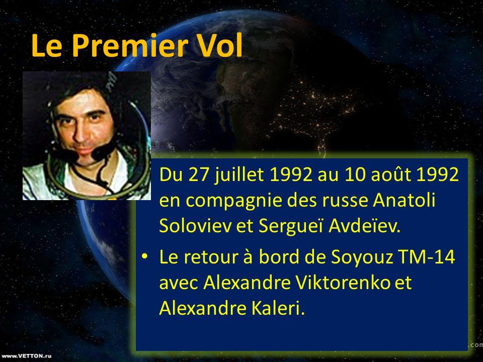 Le Premier Vol Du 27 juillet 1992 au 10 août 1992 en compagnie des russe Anatoli Soloviev et Sergueï Avdeïev. Le retour à bord de Soyouz TM-14 avec Al