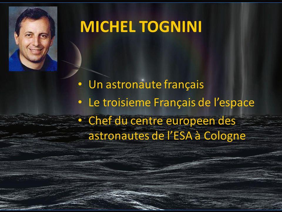 Michel Toghini Deux vols spatiaux à son actif: Antarès; STS-93 ( 18 jours 17 heures et 46 minutes)