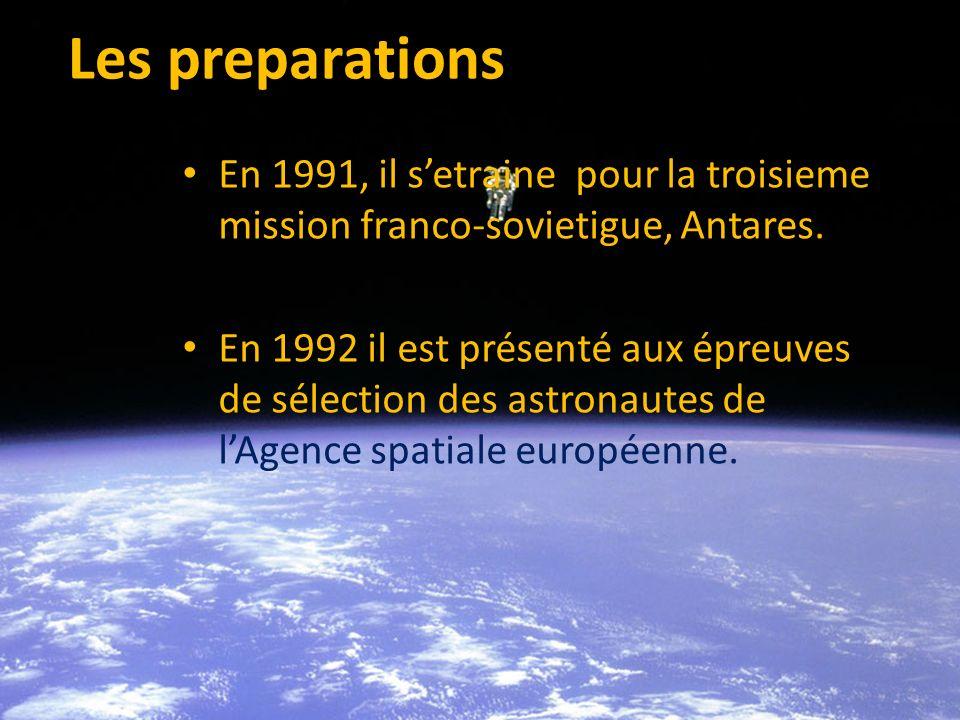 Les preparations premier En 1991, il setraine pour la troisieme mission franco-sovietigue, Antares. En 1992 il est présenté aux épreuves de sélection