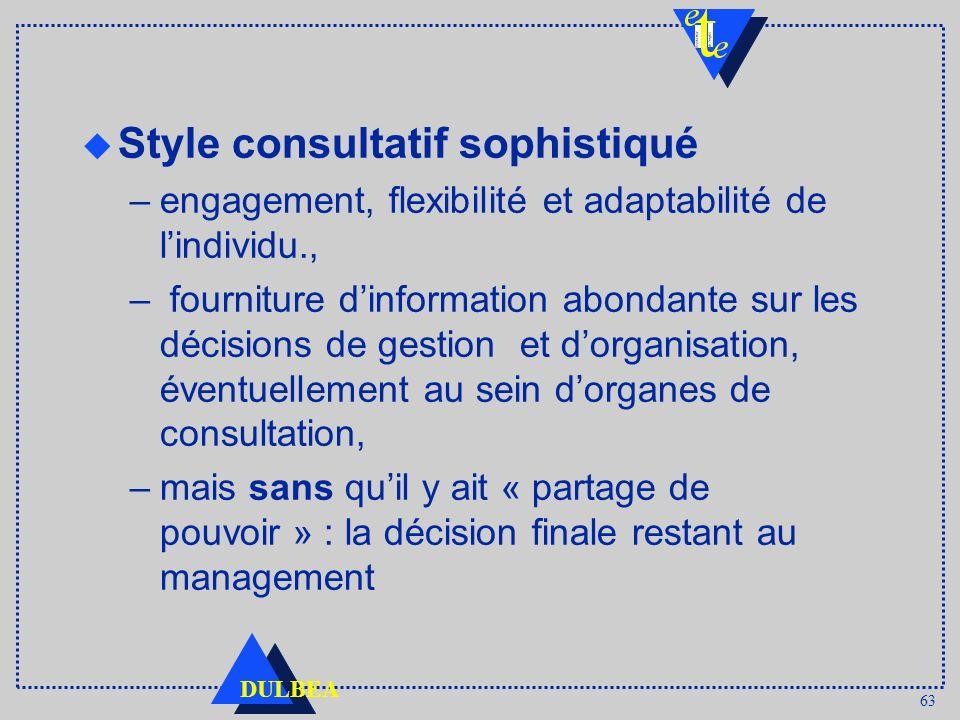 63 DULBEA u Style consultatif sophistiqué –engagement, flexibilité et adaptabilité de lindividu., – fourniture dinformation abondante sur les décision