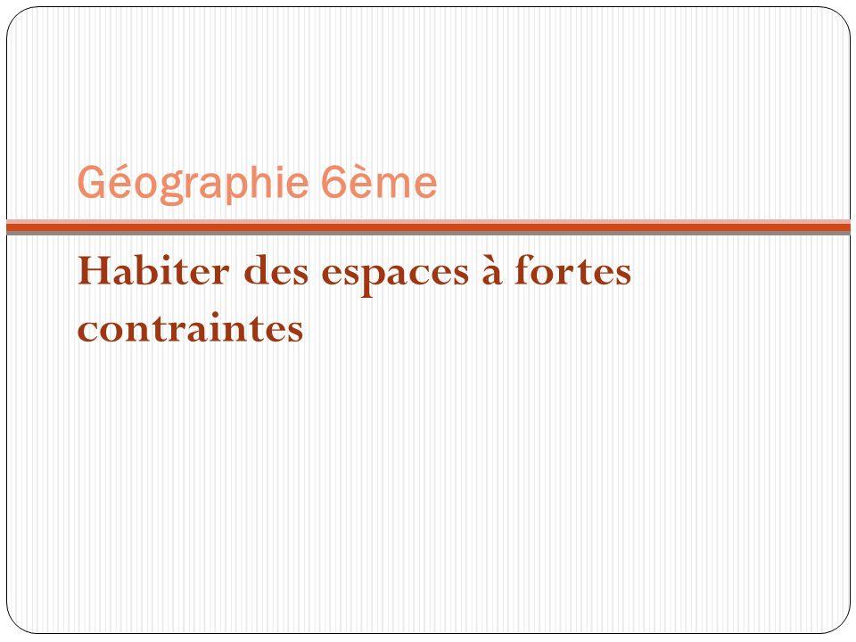 Géographie 6ème Habiter des espaces à fortes contraintes