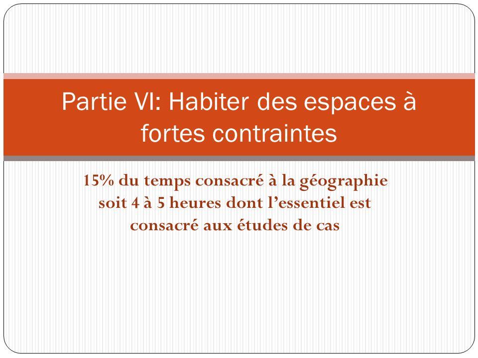 15% du temps consacré à la géographie soit 4 à 5 heures dont lessentiel est consacré aux études de cas Partie VI: Habiter des espaces à fortes contrai