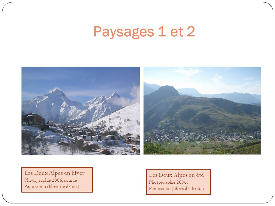 Paysages 1 et 2 Les Deux Alpes en hiver Photographie 2006, source Panoramio (libres de droits) Les Deux Alpes en été Photographie 2006, Panoramio (lib