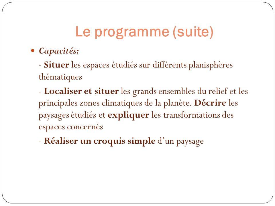 Le programme (suite) Capacités: - Situer les espaces étudiés sur différents planisphères thématiques - Localiser et situer les grands ensembles du rel