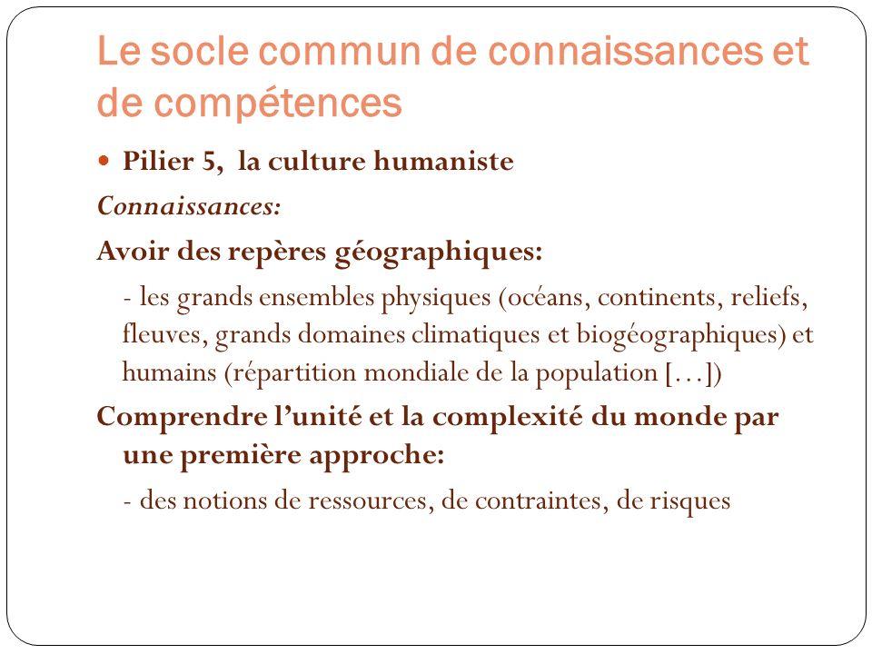 Le socle commun de connaissances et de compétences Pilier 5, la culture humaniste Connaissances: Avoir des repères géographiques: - les grands ensembl