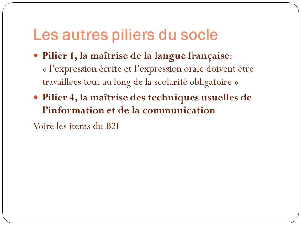 Les autres piliers du socle Pilier 1, la maîtrise de la langue française: « lexpression écrite et lexpression orale doivent être travaillées tout au l